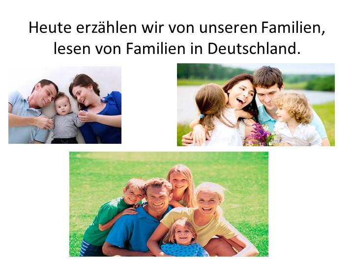 Heute erzählen wir von unseren Familien,...