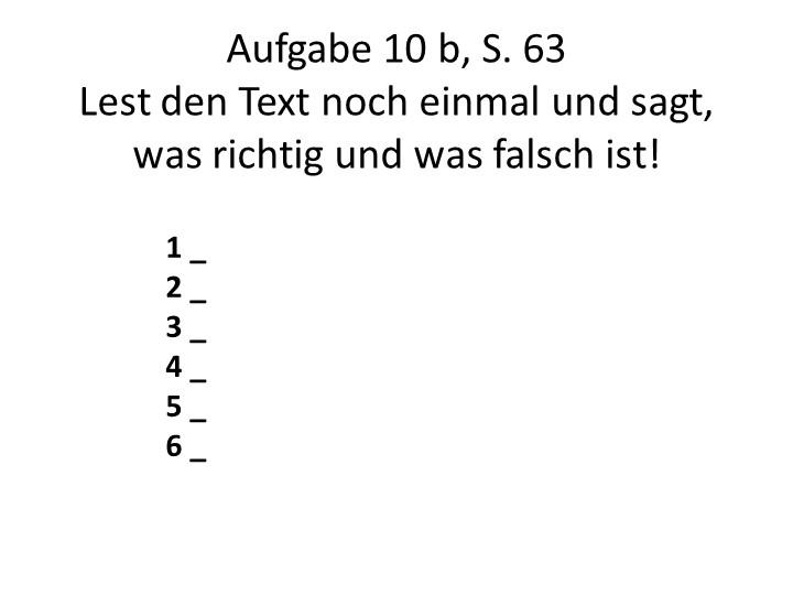 Aufgabe 10 b, S. 63Lest den Text noch einmal und sagt, was richtig und was f...