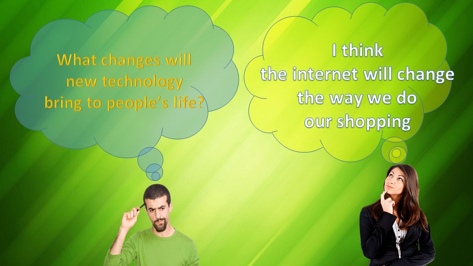 What changes will new technology bring to people's life?I think the interne...