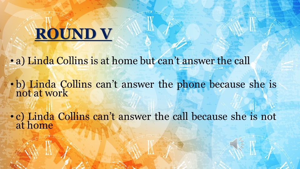 a) Linda Collins is at home but can't answer the callb) Linda Collins can't...