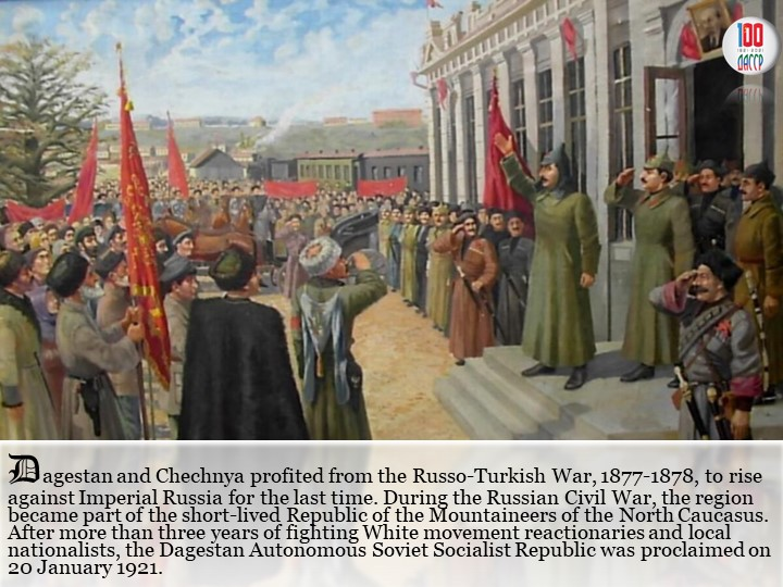 Dagestan and Chechnya profited from the Russo-Turkish War, 1877-1878, to rise...