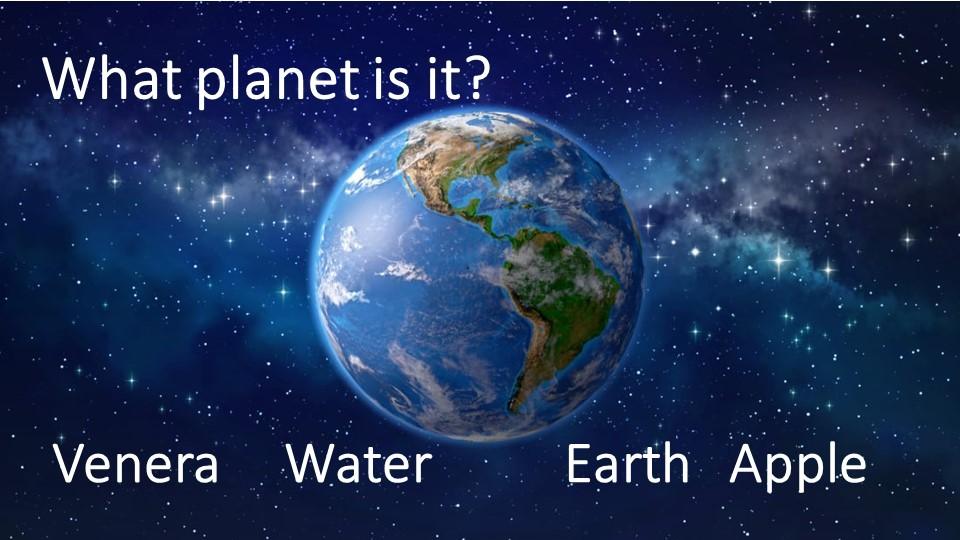 Venera     Water          Earth   AppleWhat planet is it?