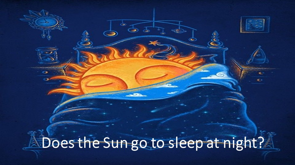 Does the Sun go to sleep at night?