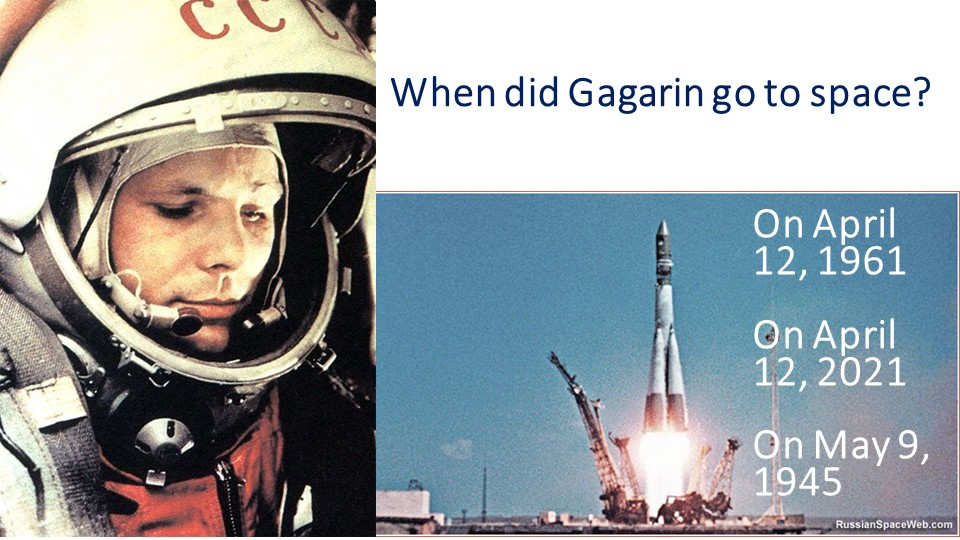 When did Gagarin go to space?On April 12, 1961On April 12, 2021On May 9,...