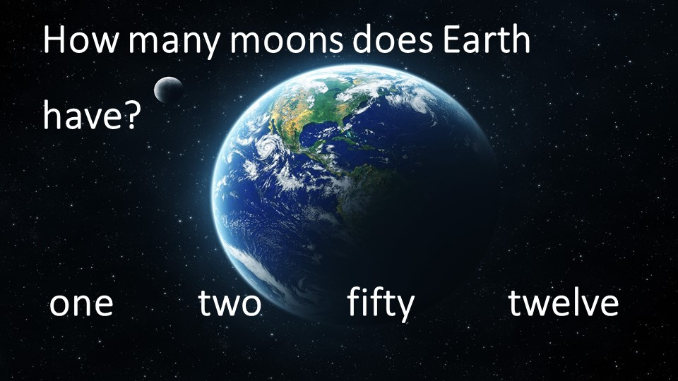 The Moon is very close to..Earth                Mars                   Su...