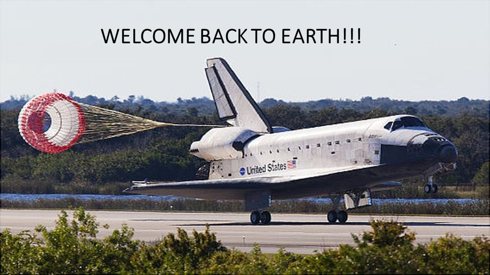 WELCOME BACK TO EARTH!!!