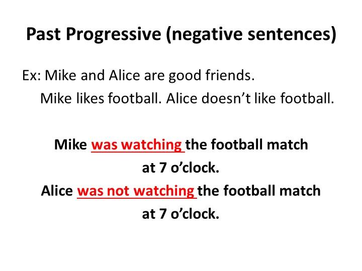 Past Progressive (negative sentences)Ex: Mike and Alice are good friends....