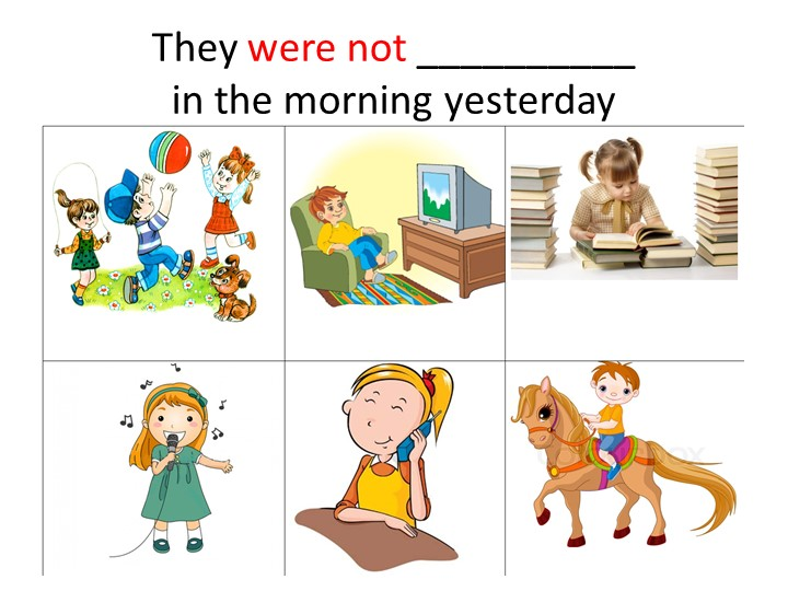 They were not __________in the morning yesterday