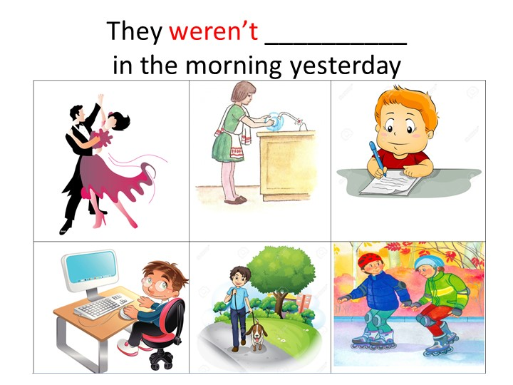 They weren't __________in the morning yesterday