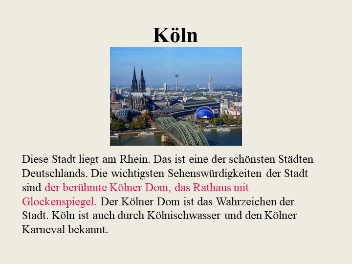 KölnDiese Stadt liegt am Rhein. Das ist eine der schönsten Städten Deutschlan...