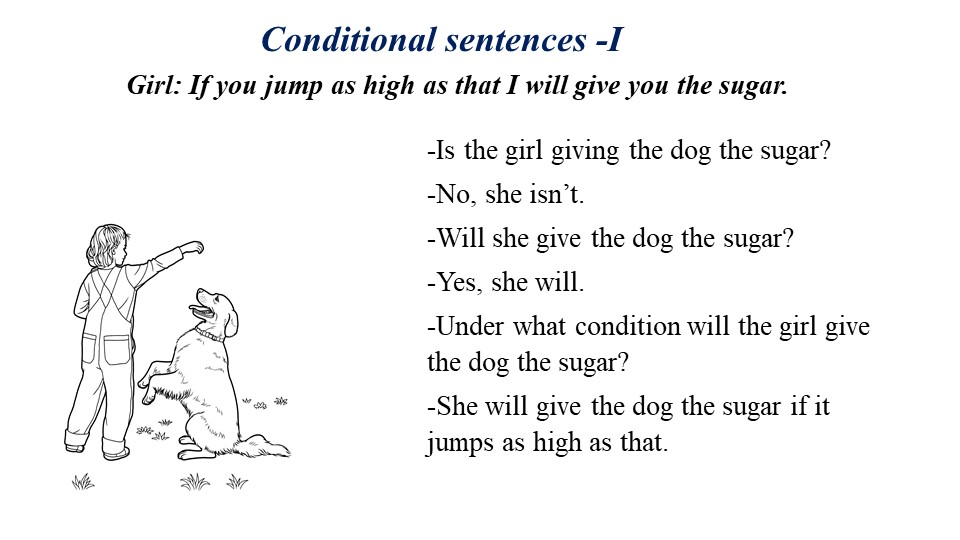 Conditional sentences -IGirl: If you jump as high as that I will give you the...