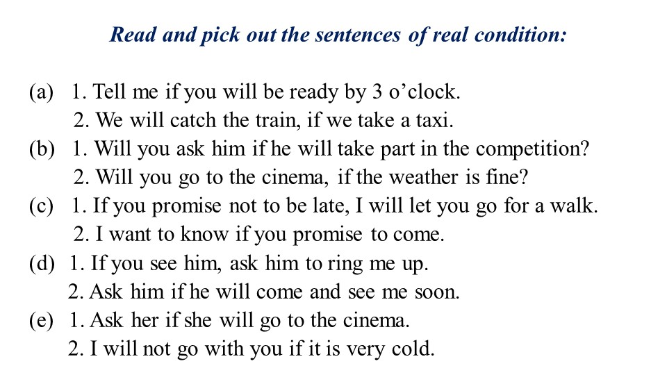 Read and pick out the sentences of real condition:   1. Tell me if you will...