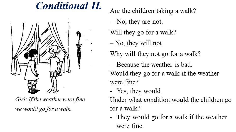 Conditional II. Are the children taking a walk? – No, they are not.Will the...