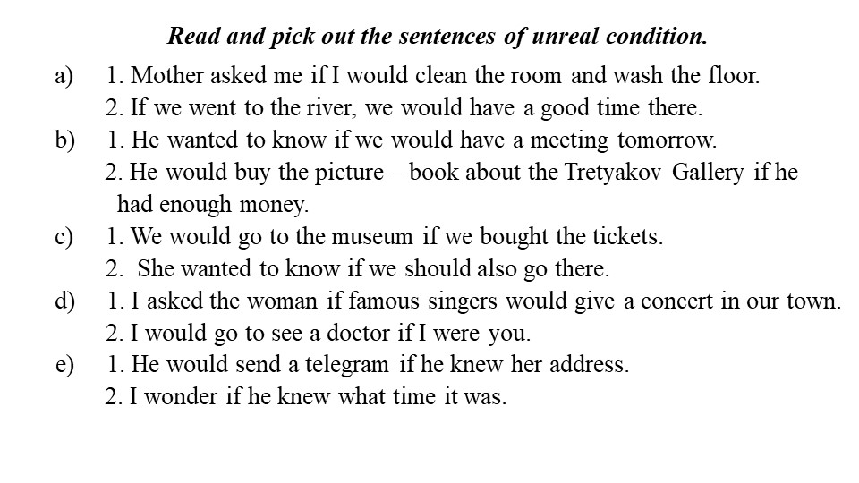 Read and pick out the sentences of unreal condition.     a)     1. Mother as...