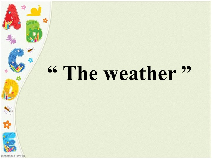 """"""" The weather """""""