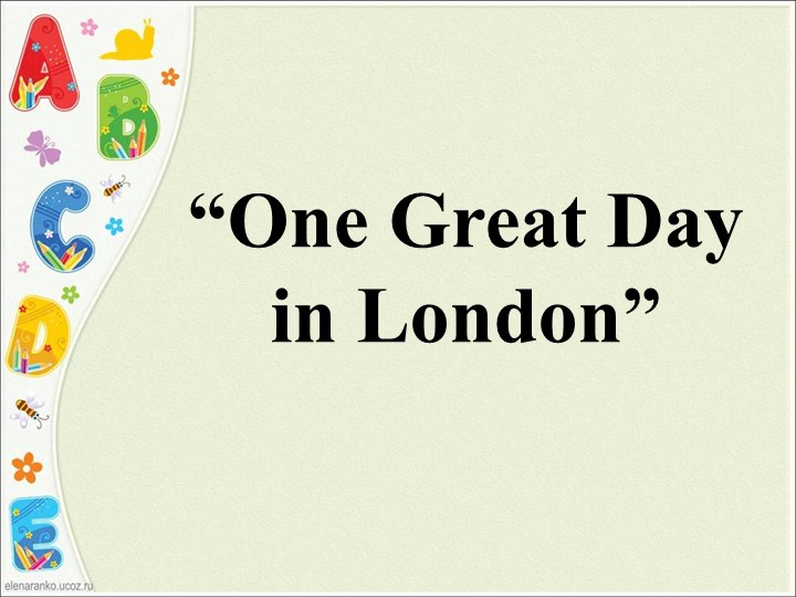 """""""One Great Day in London"""""""