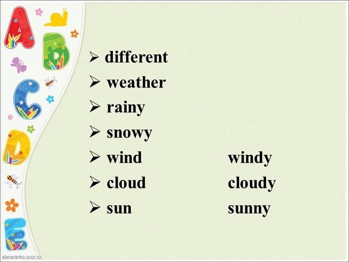 different weather rainy snowy windwindy cloudcloudy sunsunny