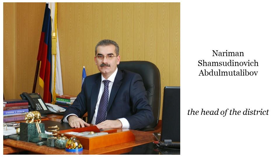 NarimanShamsudinovichAbdulmutalibovthe head of the district