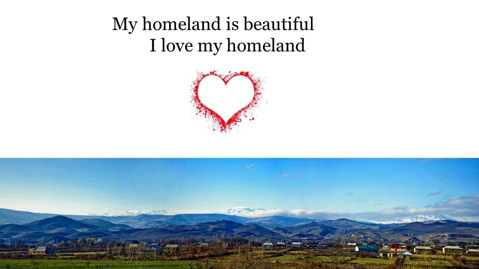 My homeland is beautifulI love my homeland