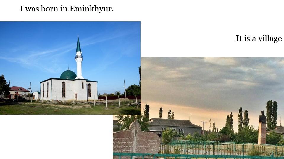 I was born in Eminkhyur.                                                 I...