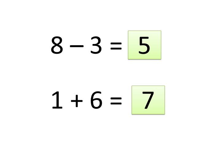 8 – 3 =51 + 6 =7