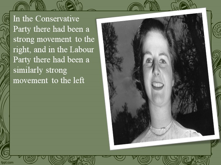 In the Conservative Party there had been a strong movement to the right, and...