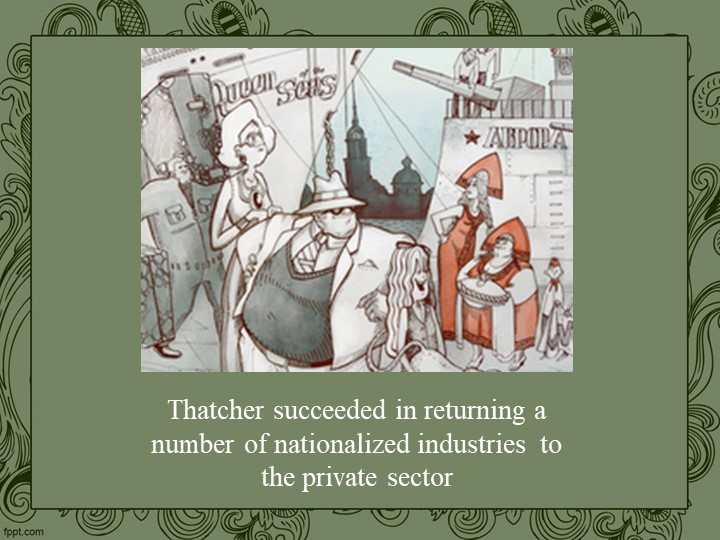Thatcher succeeded in returning a number of nationalized industries  to the p...
