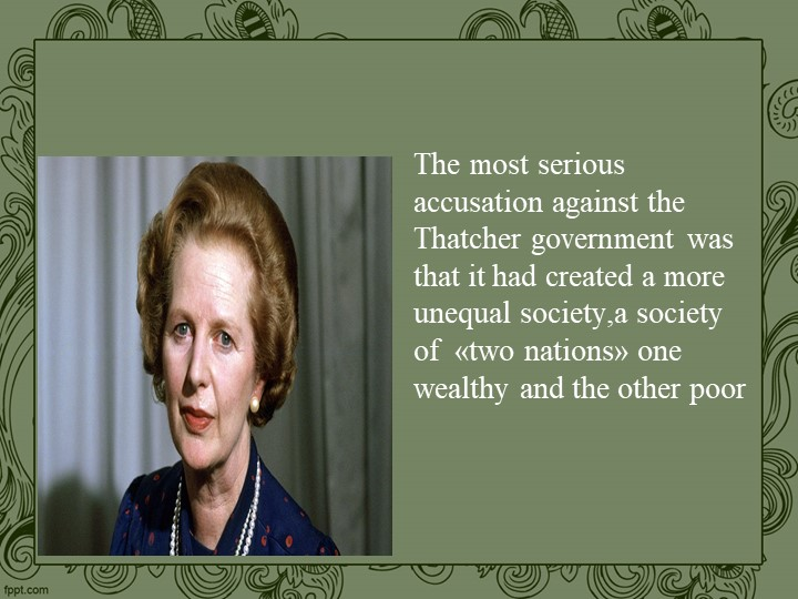The most serious accusation against the Thatcher government was that it had c...
