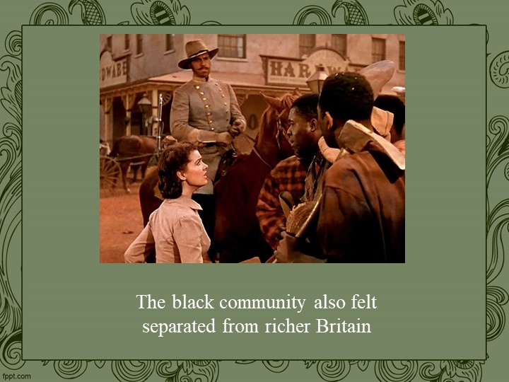 The black community also felt separated from richer Britain