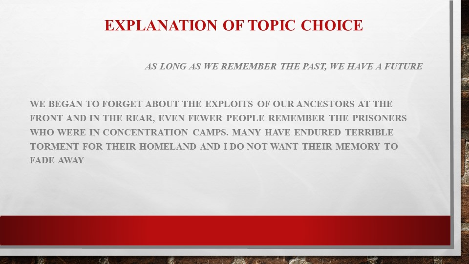 Explanation of topic choiceAs long as we remember the past, we have a future...
