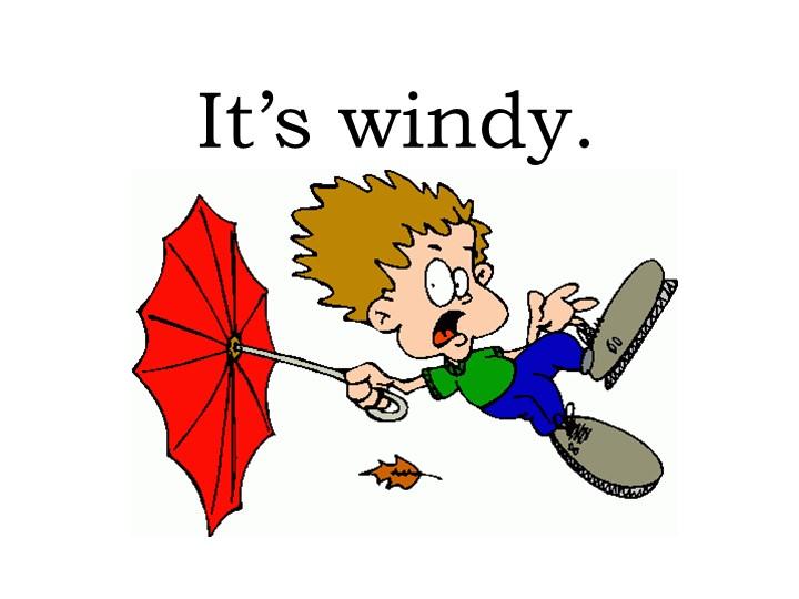 It's windy.