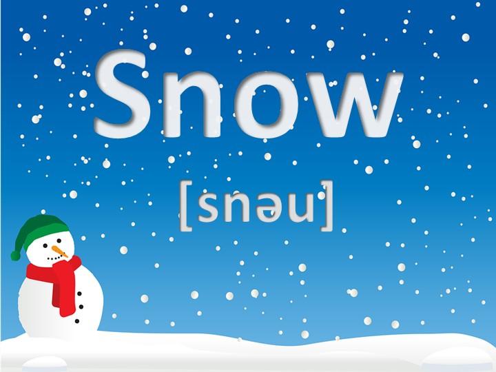 Snow[snǝu]