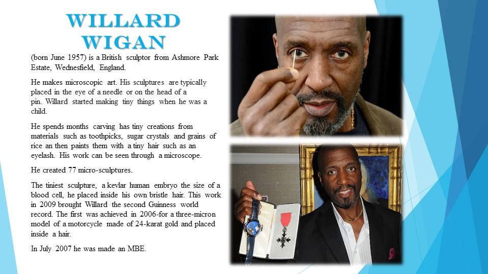 Willard Wigan(born June 1957) is aBritish sculptorfrom Ashmore Park Estate,...