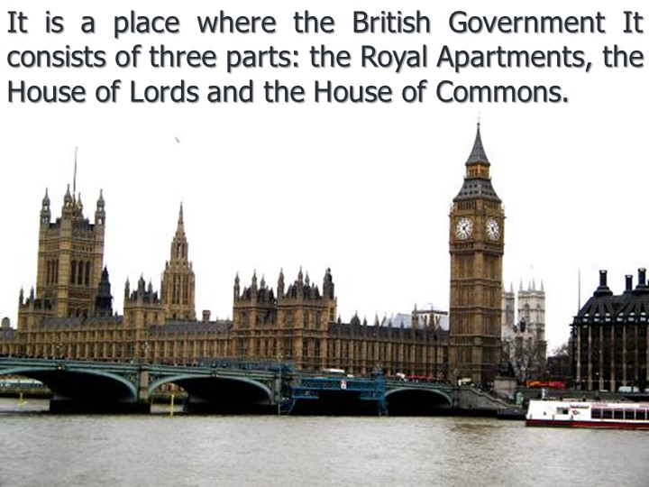 It is a place where the British Government It consists of three parts: the Ro...