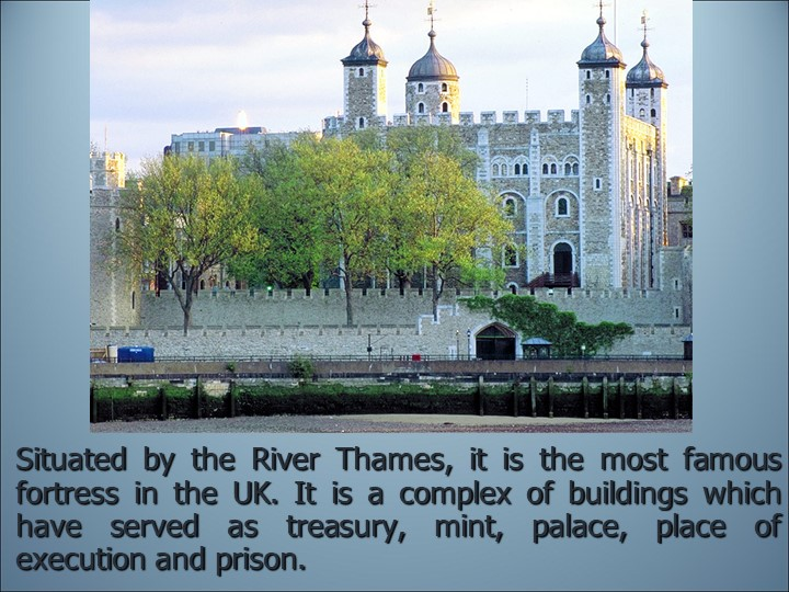 Situated by the River Thames, it is the most famous fortress in the UK. It...