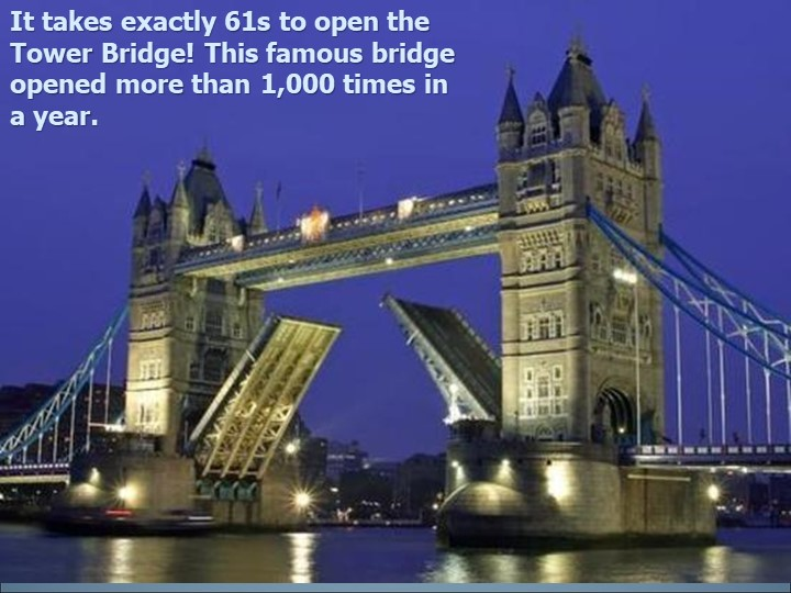 It takes exactly 61s to open the Tower Bridge! This famous bridge opened more...