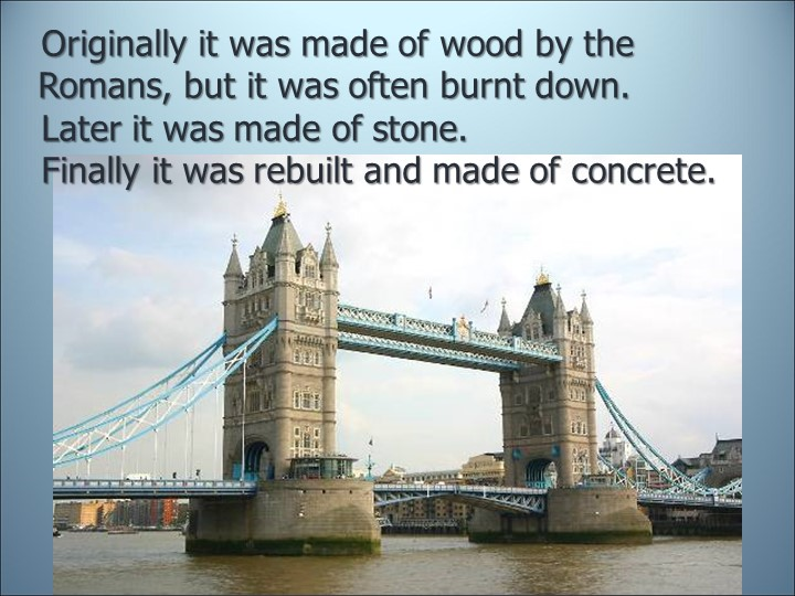 Originally it was made of wood by the Romans, but it was often burnt down....