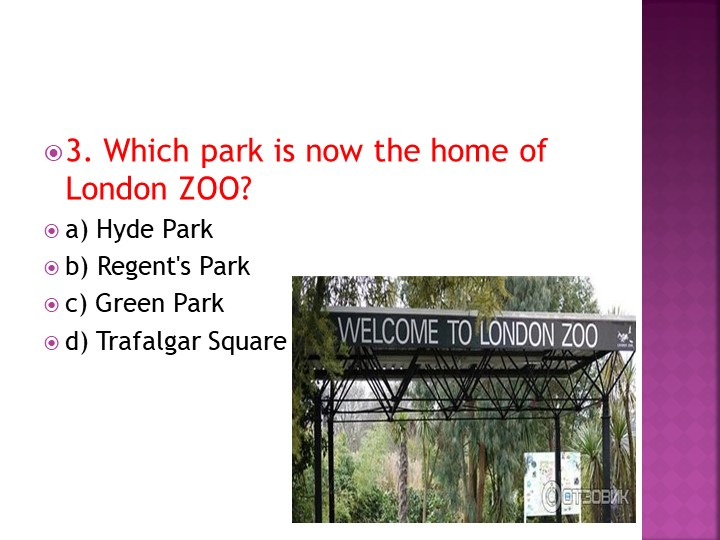 3. Which park is now the home of London ZOO?a) Hyde Parkb) Regent's Parkc)...