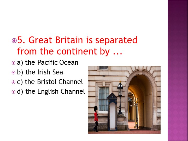 5. Great Britain is separated from the continent by ...a) the Pacific Ocean...