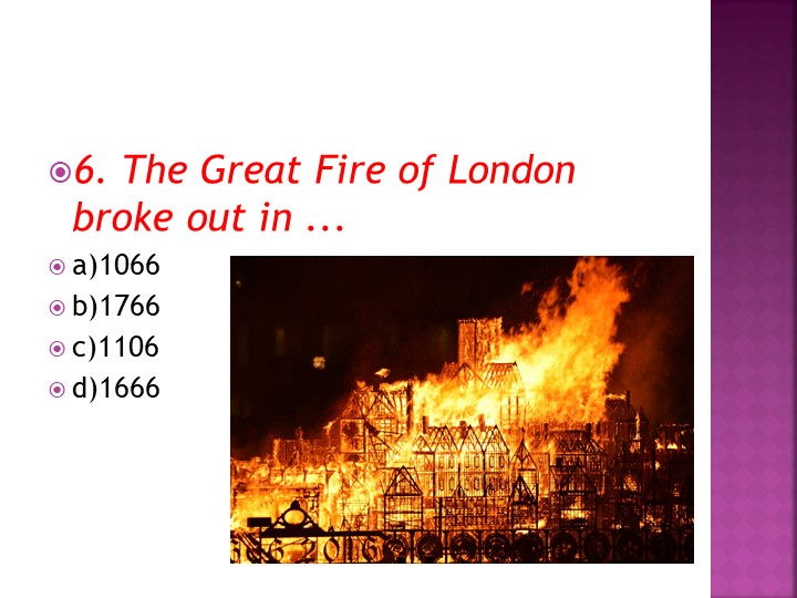 6. The Great Fire of London broke out in ...a)1066b)1766c)1106d)1666