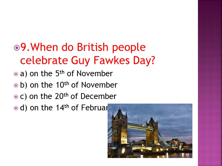 9.When do British people celebrate Guy Fawkes Day?a) on the 5th of November...