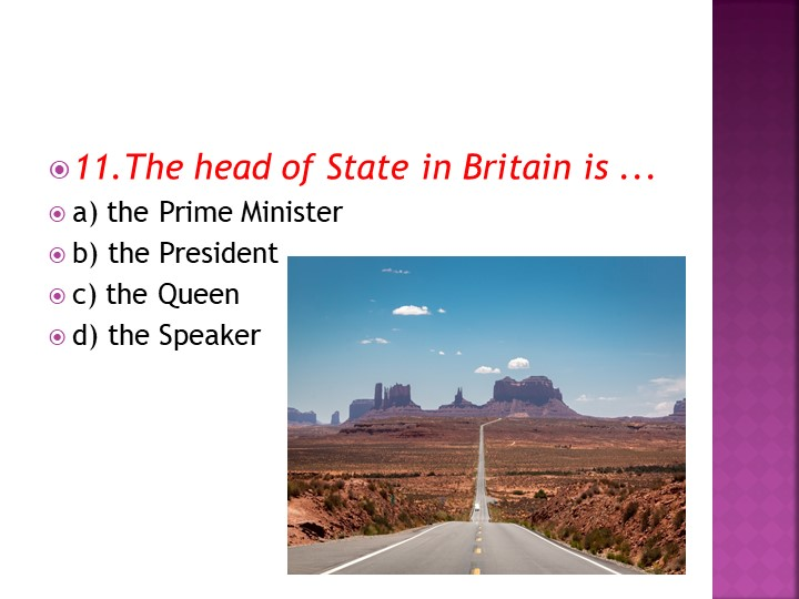 11.The head of State in Britain is ...a) the Prime Ministerb) the President...