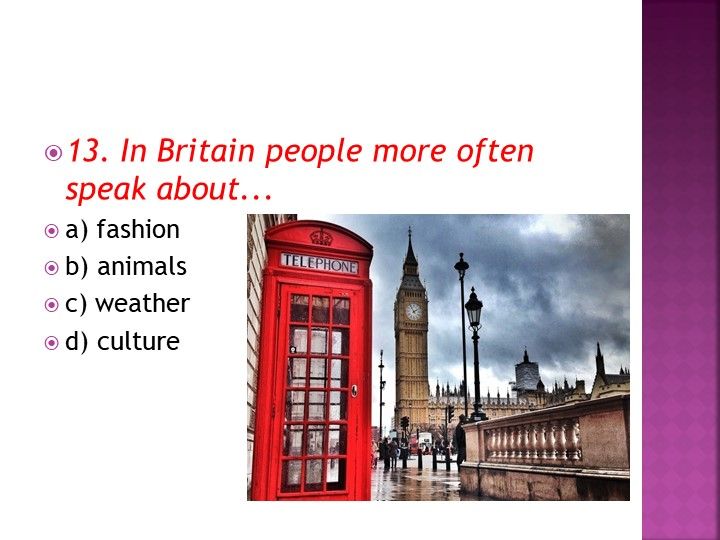 13. In Britain people more often speak about...a) fashionb) animalsc) weat...