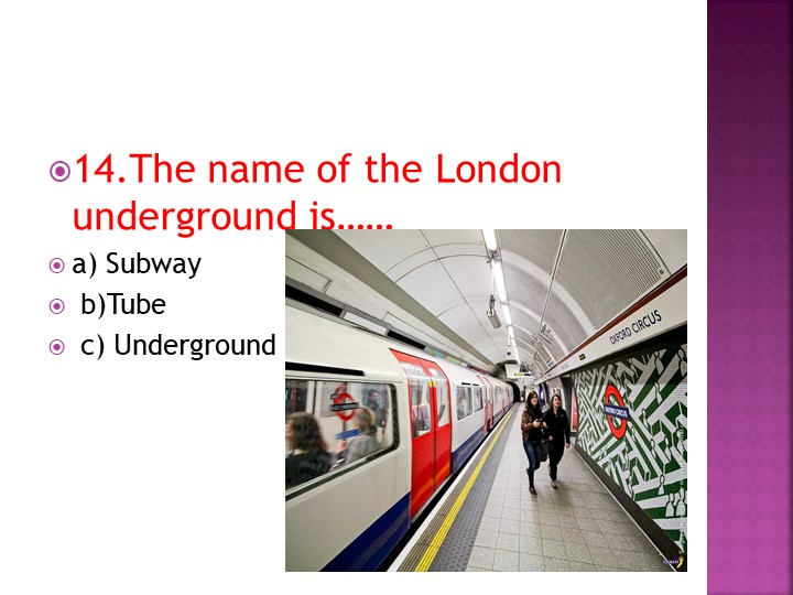 14.The name of the London underground is…… a) Subway b)Tube c) Underground