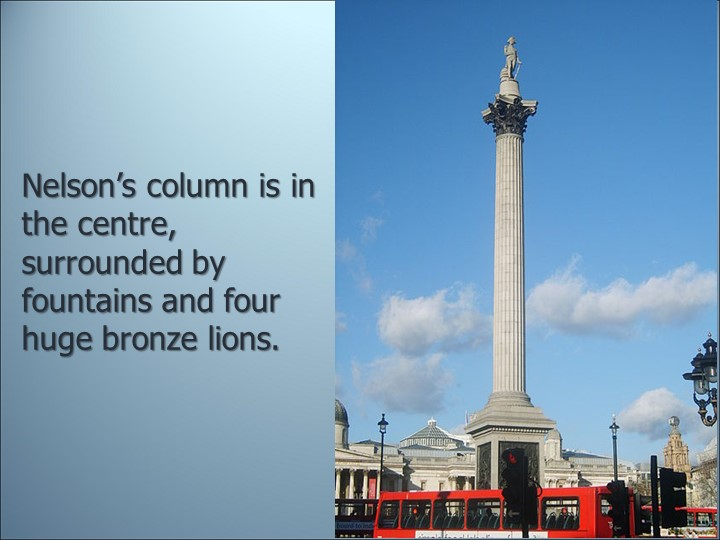 Nelson's column is in the centre, surrounded by fountains and four huge bronz...
