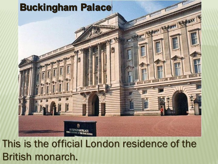 This is the official London residence of the British monarch. Buckingham Palace