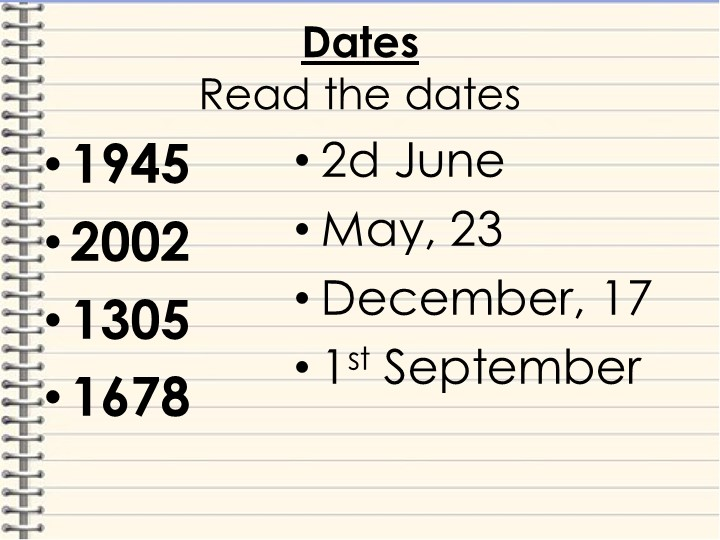 DatesRead the dates19452002130516782d JuneMay, 23December, 171st Septe...