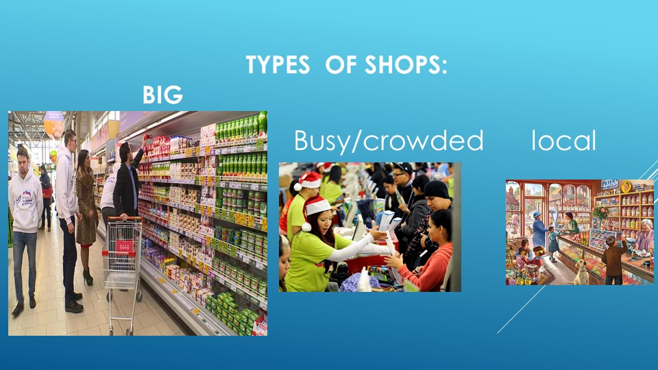 types  of shops:BigBusy/crowded      local...