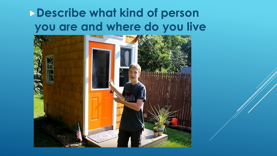 Describe what kind of person you are and where do you live