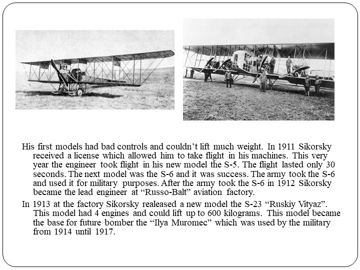 His first models had bad controls and couldn't lift much weight. In 1911 Siko...